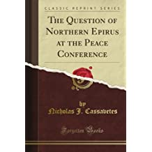 The Question of Northern Epirus at the Peace Conference (Classic Reprint)