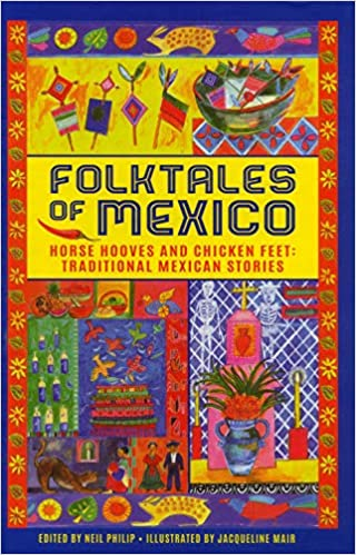 Folktales Of Mexico: Horse Hooves And Chicken Feet: Traditional Mexican Stories por Neil Philip epub