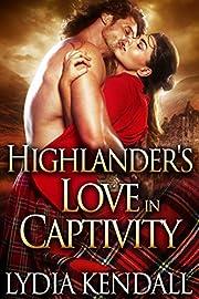 Highlander's Love in Captivity: A Scottish Historical Romance Novel