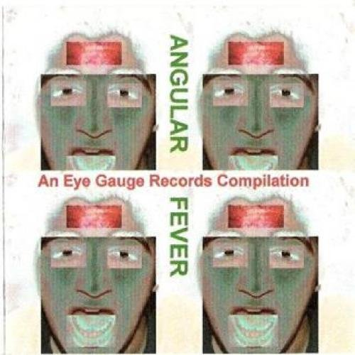 Angular Fever - An Eye Gauge Records Compilation ()