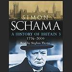 A History of Britain, Volume 3: The Fate of Empire, 1776 - 2000   Simon Schama