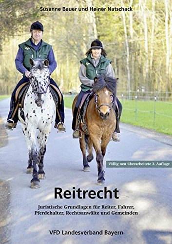 Reitrecht: Juristische Grundlagen für Reiter, Fahrer, Pferdehalter, Rechtsanwälte und Gemeinden