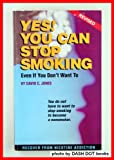 Yes! You Can Stop Smoking : Even If You Don't Want To, Jones, David C., 1878400029