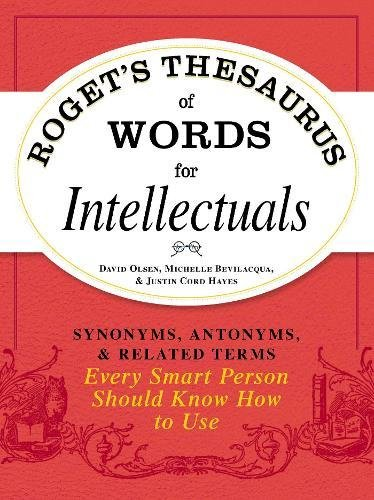 Download Roget's Thesaurus of Words for Intellectuals: Synonyms, Antonyms, and Related Terms Every Smart Person Should Know How to Use pdf epub