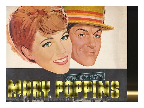 Mary Poppins : Colour Souvenir Programme Issued to Correspond with Film's Original Release / Starring Julie Andrews and Dick Van Dyke ; Directed by Robert Stevenson, Screenplay by Will Walsh and Don Dagradi Based on