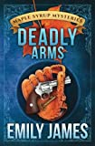 Deadly Arms (Maple Syrup Mysteries) (Volume 5)