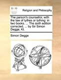 The Parson's Counsellor, with the Law of Tythes or Tything, Simon Degge, 1170699588