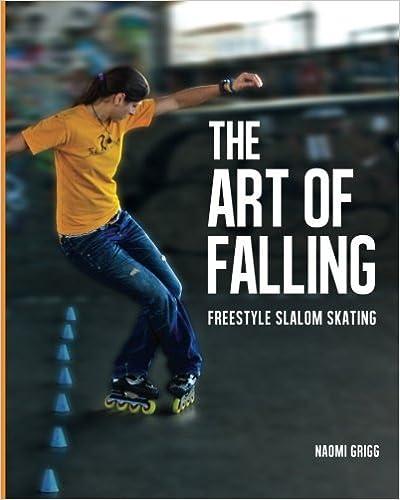 Livres en ligne gratuits sans téléchargement lire en ligne The Art of Falling: Freestyle Slalom Skating by Naomi Grigg (1-Jun-2014) Paperback PDB B012HWG21O