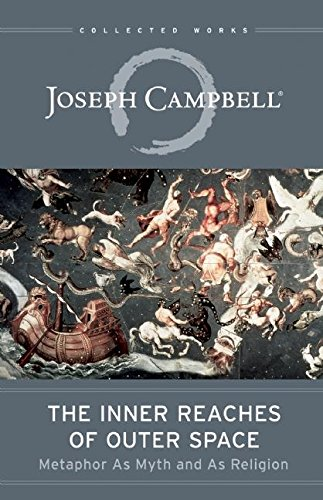 The Inner Reaches of Outer Space: Metaphor as Myth and as Religion (The Collected Works of Joseph Campbell) by Joseph Campbell