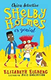La gran Shelby Holmes / The Great Shelby Holmes: Girl Detective (Spanish Edition)