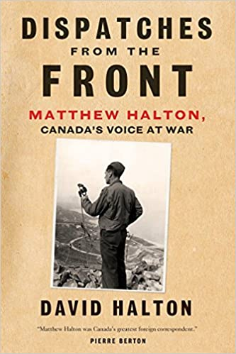 Book Dispatches from the Front: The Life of Matthew Halton, Canada's Voice at War