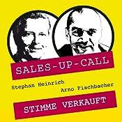 Stimme verkauft (Sales-up-Call) | Stephan Heinrich, Arno Fischbacher