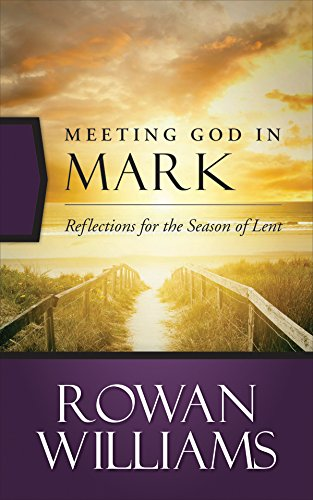 Meeting God in Mark: Reflections for the Season of Lent by [Williams, Rowan]