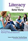 Literacy for a Better World : The Promise of Teaching in Diverse Classrooms, VanDerPloeg, Laura Schneider, 0807753513