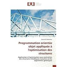 Programmation orientée objet appliquée à l'optimisation des structures: Application à l'optimisation sous contraintes des structures métalliques à poutres via les algorithmes génétiques
