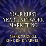Your First Year in Network Marketing: Overcome Your Fears, Experience Success, and Achieve Your Dreams! | Mark Yarnell,Rene Reid Yarnell