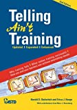 Telling Ain't Training, Harold D. Stolovitch and Erica J. Keeps, 1562867016