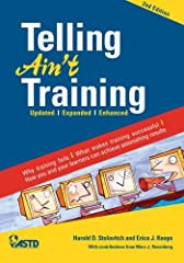 A must have for trainers... Telling Ain't Training is an essential book for all learning and development professionals. When the first edition of Telling Ain't Training was published in 2002, its practical, learner-focused approach quickly be...
