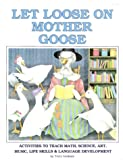 Let Loose on Mother Goose: Activities to Teach Math, Science, Art, Music, Life Skills and Language Development