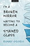 img - for I'm A Broken Mirror Waiting To Become A Stained Glass book / textbook / text book