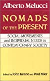 Nomads of the Present : Social Movements and Individual Needs in Contemporary Society, Melucci, Albert, 0877225990