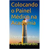 Colocando o Painel Médico na Academia: Série Painel Médico Livro 1
