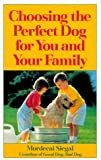 Choosing the Perfect Dog for You and Your Family, Mordecai Siegel, 0809237091