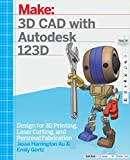 3D CAD with Autodesk 123D: Designing for 3D Printing, Laser Cutting, and Personal Fabrication by Jesse Harrington Au Picture