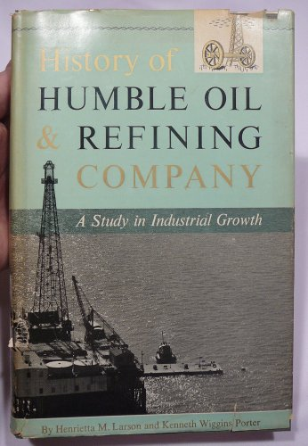 History Of Humble Oil   Refining Company  A Study In Industrial Growth