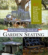 The Complete Book of Garden Seating: 40 Great Projects from Wood, Stone, Metal, Fabric and More