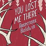 You Lost Me There: A Novel | Rosecrans Baldwin