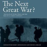 The Next Great War?: The Roots of World War I and the Risk of U.S.-China Conflict | Richard N. Rosecrance - editor,Steven E. Miller - editor