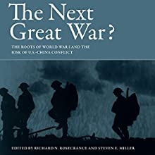 The Next Great War?: The Roots of World War I and the Risk of U.S.-China Conflict Audiobook by Richard N. Rosecrance - editor, Steven E. Miller - editor Narrated by Darren Stephens