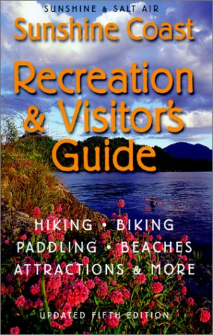 Sunshine & Salt Air: The Sunshine Coast Recreation and Visitor's Guide