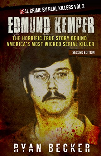 Edmund Kemper: The True Story of The Brutal Co-ed Butcher (Real Crime by Real Killers Book 2)
