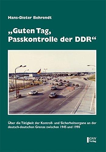 guten-tag-passkontrolle-der-ddr-ber-die-ttigkeit-der-kontroll-und-sicherheitsorgane-an-der-deutsch-deutschen-grenze-zwischen-1945-und-1990