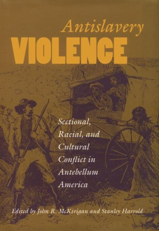 Antislavery Violence: Sectional, Racial, and Cultural Conflict in Antebellum America