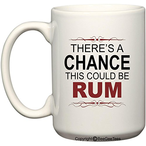 There's A Chance This Could Be Rum Funny Coffee Mug or Tea Cup by BeeGeeTees® (15 (Coffee Mugs Grapes)