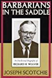 Barbarians in the Saddle: Intellectual Biography of Richard M. Weaver