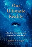 Our Ultimate Reality, Life, the Universe and Destiny of Mankind, Adrian P. Cooper, 0979910609