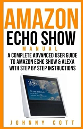 amazon echo show manual a complete advanced user guide to amazon rh amazon com Kindle Fire User Guide Online User Guide