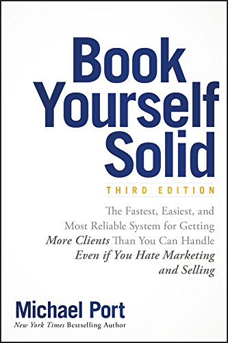 Book Yourself Solid: The Fastest, Easiest, and Most Reliable System for Getting More Clients Than You Can Handle Even if You Hate Marketing and Selling ()