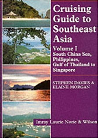 Philippines Gulf of Thailand to Singapore Cruising Guide to Southeast Asia Volume I South China Sea
