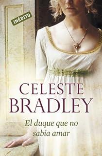 El duque que no sabía amar par Celeste Bradley