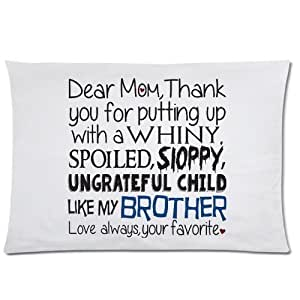 LarryToliver You deserve to have Cloth Simulation 20 X 30 inch pillowcase Dear Mom Pillow Case, Thanks 4 Putting Up A Child Like My Brother best pillow cases(one side)