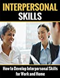 Interpersonal Skills: How to Develop Interpersonal Skills for Work and Home (Interpersonal Skills, People Skills, Communication Skills, People Skills)