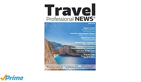 Travel Professional NEWS - June 2019: The Premier Publication for