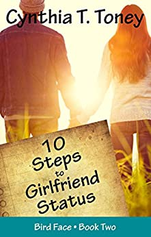 10 Steps to Girlfriend Status (The Bird Face Series Book 2) by [Toney, Cynthia T.]
