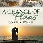 A Change of Plans | Donna K. Weaver
