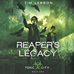 Reaper's Legacy: Toxic City, Book Two | Tim Lebbon